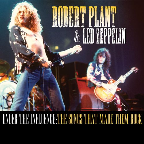 Robert Plant & Led Zeppelin: Under the Influence - The Songs That Made Them Rock
