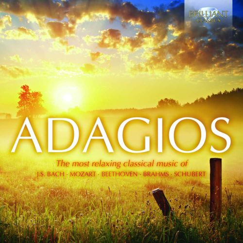 Adagios: The most relaxing classical music of Bach, Mozart, Beethoven, Brahms & Schubert