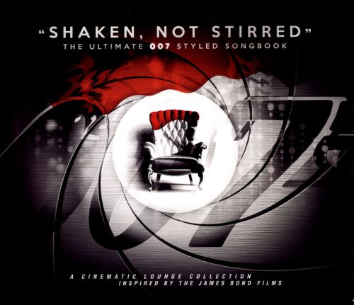 Shaken Not Stirred: The Ultimate 007 Styled Songbook