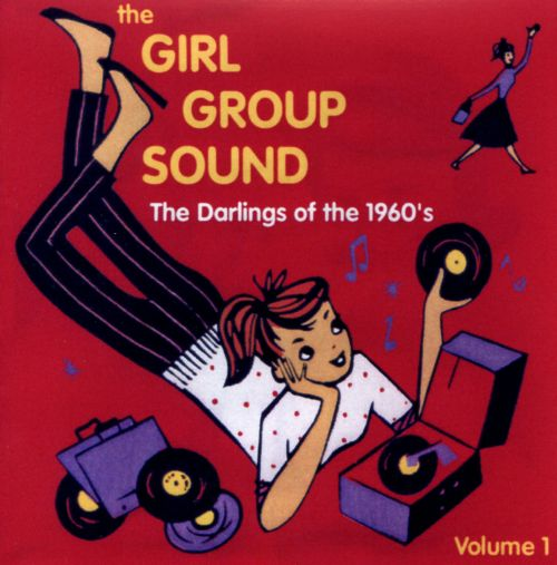 The  Girl Group Sound: The Darlings of the 1960's, Vol. 1