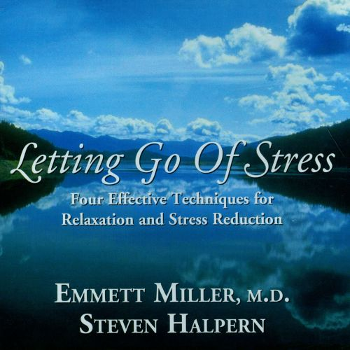 Letting Go of Stress: Four Effective Techniques For Relaxation and Stress Reduction