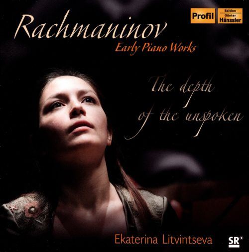 The Depth of the Unspoken: Rachmaninov - Early Piano Works