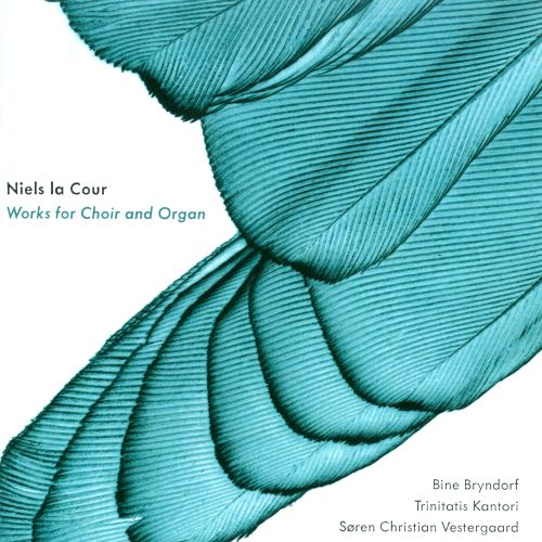 Niels la Cour: Works for Choir and Organ