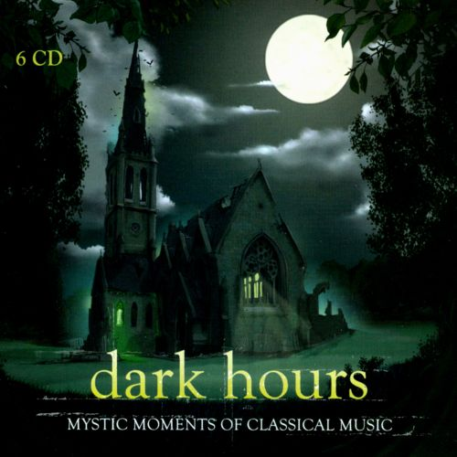 Dark Hours: Mystic Moments of Classical Music