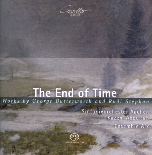 The End of Time: Works by George Butterworth and Rudi Stephan