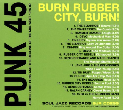 Punk 45: Burn, Rubber City, Burn!: Akron, Ohio: Punk and the Decline of the Mid-West 1975-80