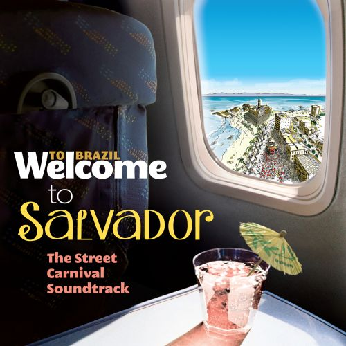 Welcome To Salvador: The Street Carnival Soundtrack