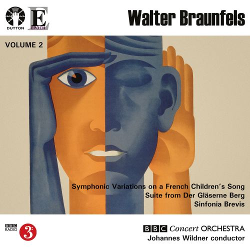 Walter Braunfels: Symphonic Variations on a French Children's Song; Suite from Der Gläserne Berg; Sinfonia Brevis