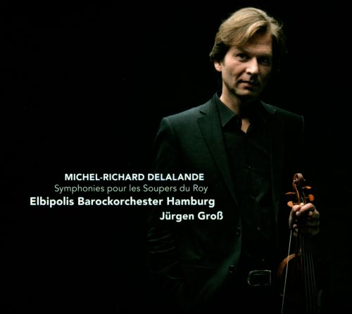 Michel-Richard Delaland: Symphonies for the King's Suppers