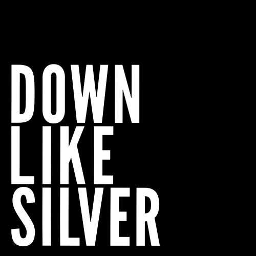 Down Like Silver