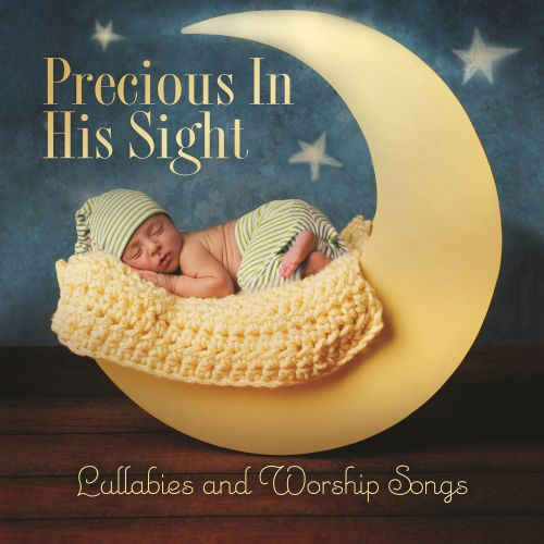Precious In His Sight: Lullabies and Worship Songs