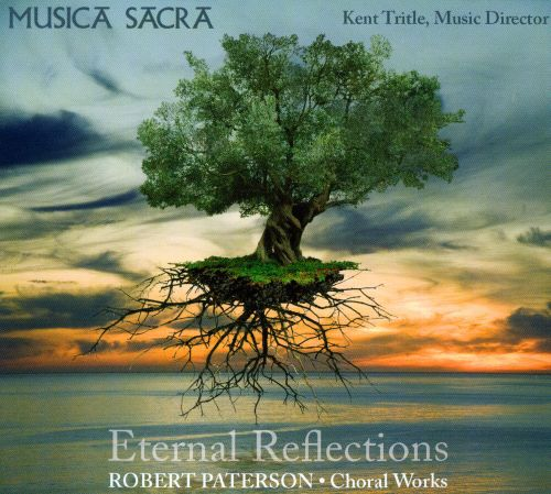Eternal Reflections: Choral Works by Robert Patterson