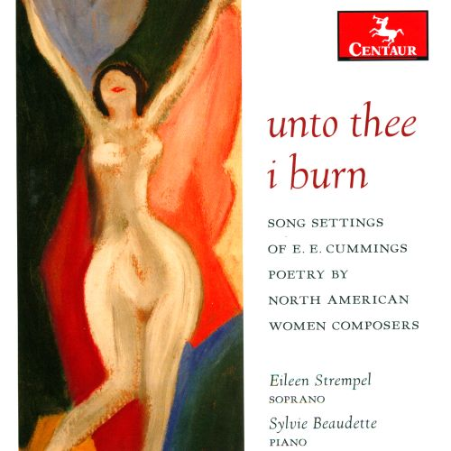 Unto thee I burn: Song settings of E.E. Cummings poetry by North American women composers