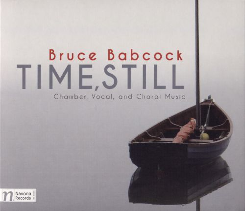 Bruce Babcock: Time, Still - Chamber, Vocal, and Choral Music