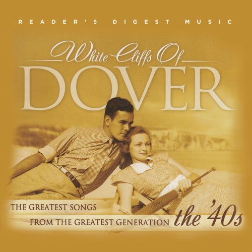 Readers Digest Music: White Cliffs of Dover: The Greatest Songs From The Greatest Generation the '40s