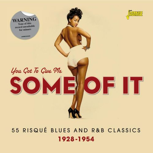 You Got to Give Me Some of It: 55 Risque Blues and R&B Classics 1928-1954