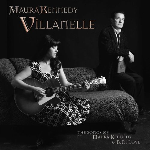 Villanelle: The Songs of Maura Kennedy and B.D. Love