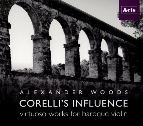 Corelli's Influence: Virtuoso Works for Baroque Violin
