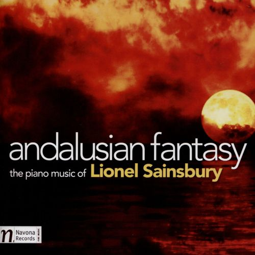 Andalusian Fantasy: The Piano Music of Lionel Sainsbury