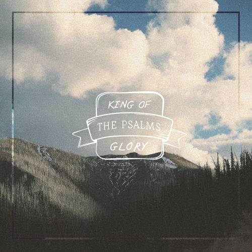 King of Glory: The Psalms
