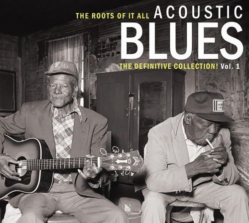 The Roots of It All: Acoustic Blues - The Definitive Collection, Vol. 1
