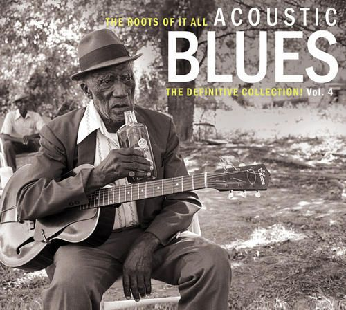 The Roots of It All: Acoustic Blues - The Definitive Collection, Vol. 4