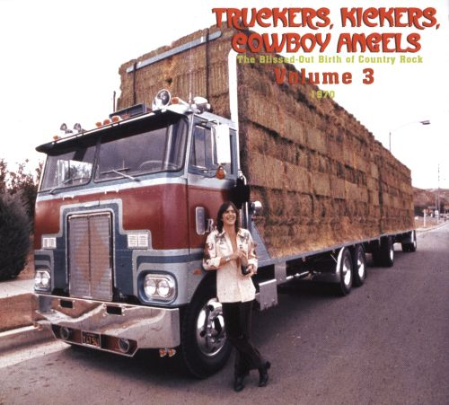 Truckers, Kickers, Cowboy Angels: The Blissed-Out Birth of Country Rock Vol. 3: 1970