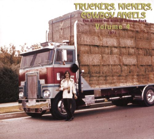 Truckers, Kickers, Cowboy Angels: The Blissed-Out Birth of Country Rock Vol. 4: 1971