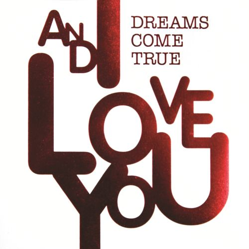 Image result for DREAMS COME TRUE - AND I LOVE YOU