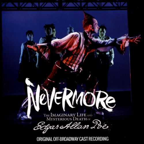 Nevermore: The Imaginary Life and Mysterious Death of Edgar Allan Poe [Original Off-Broadway Cast Recording]