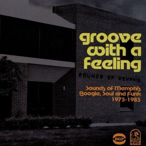 Groove with a Feeling: Sounds of Memphis Boogie, Soul & Funk, 1975-1985