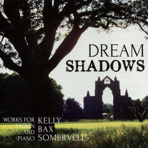 Dream Shadows: Works for Violin & Piano by Kelly, Bax, Somervell