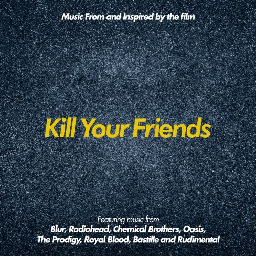 Kill Your Friends [Original Motion Picture Soundtrack]