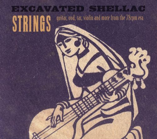 Excavated Shellac: Strings,  Guitar, Oud, Tar, Violin and More from the 78 RPM Era