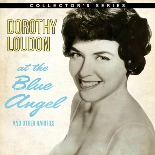 Dorothy Loudon at the Blue Angel and Other Rarities