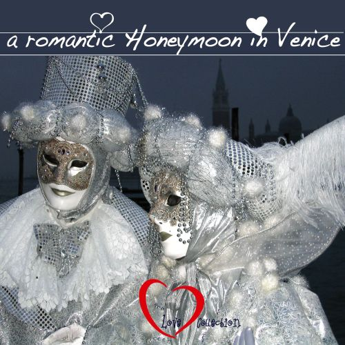 A Romantic Honeymoon in Venice [Love Collection]
