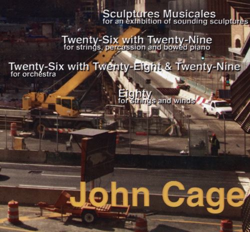 John Cage: Sculptures Musicales; Twenty-Six with Twenty-Nine; Twenty-Six with Twenty-Eight & Twenty-Nine; Eighty