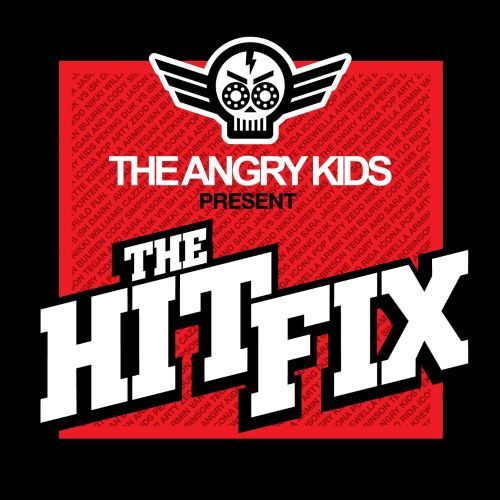 The Angry Kids Present the Hit Fix