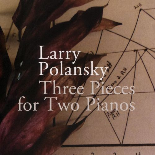 Larry Polansky: Three Pieces for Two Pianos