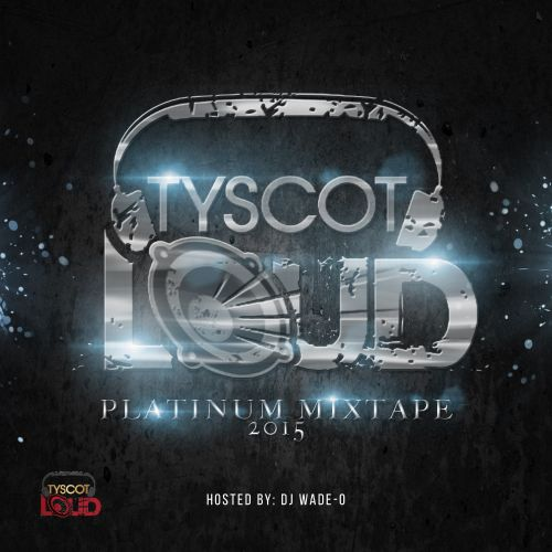 Tyscot LOUD Platinum Mixtape 2015