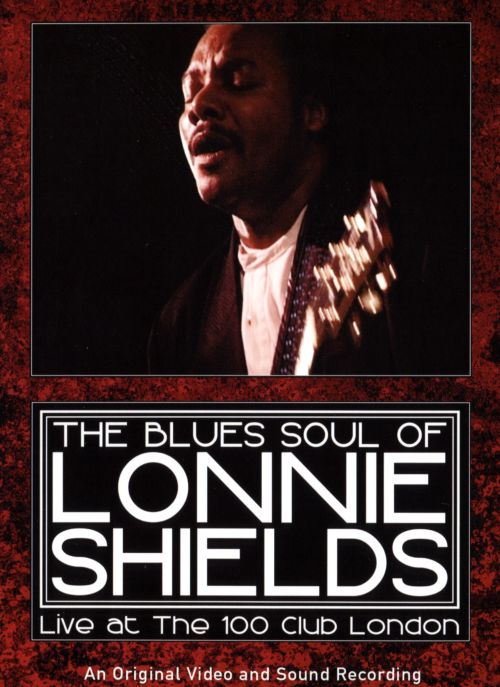 The Blues Soul of Lonnie Shields: Live at the 100 Club