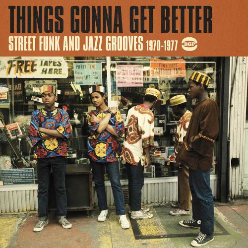 Things Gonna Get Better: Street Funk and Jazz Grooves 1970-1977
