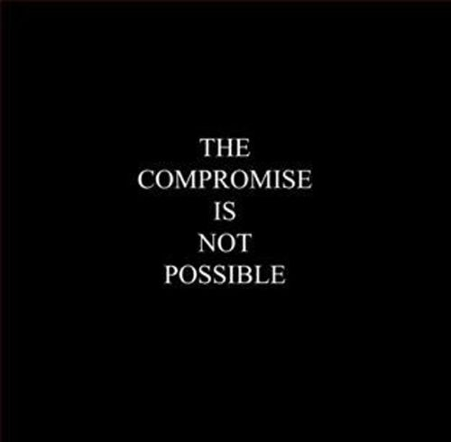 Compromise Is Not Possible