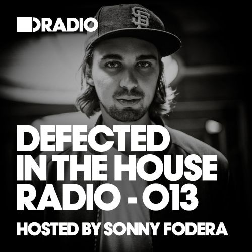 Defected In The House Radio Show: Episode 013, Hosted by Sonny Fodera