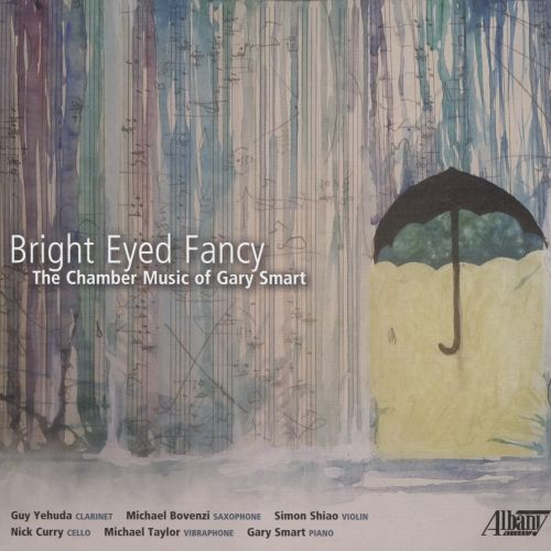 Bright Eyed Fancy: The Chamber Music of Gary Smart