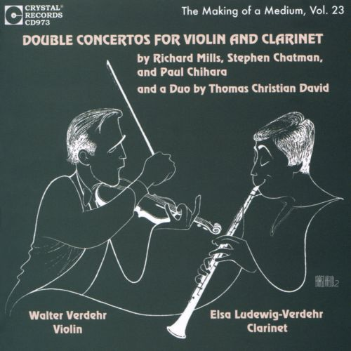 Double Concertos for Violin & Clarinet: Richard Mills, Stephen Chatman, Paul Chihara, Thomas Christian David