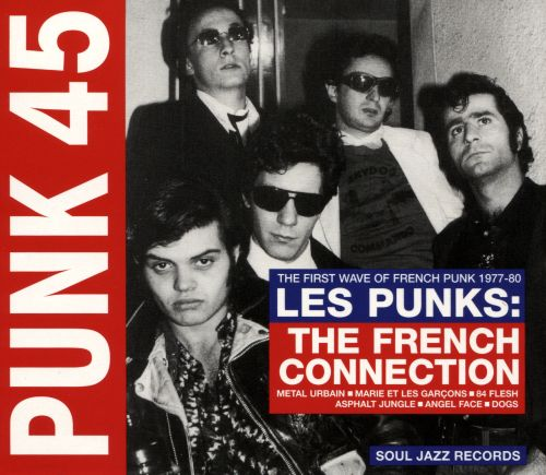 Punk 45: Les Punks: The French Connection: The First Wave of Punk 1977-80