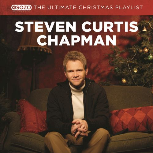The Ultimate Christmas Playlist - Steven Curtis Chapman | Songs ...