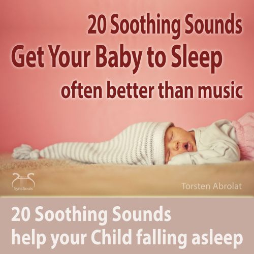 Get Your Baby to Sleep: 20 Soothing Sounds Help Your Child Falling Asleep - Often Better Than Music