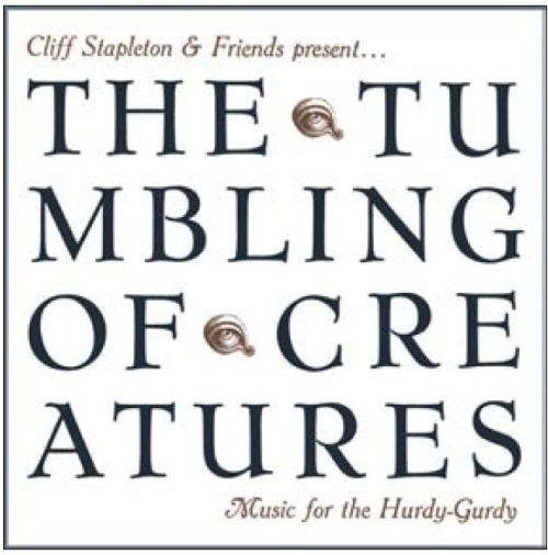 The Tumbling of Creatures Music for the Hurdy-Gurdy